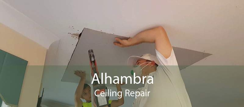 Alhambra Ceiling Repair