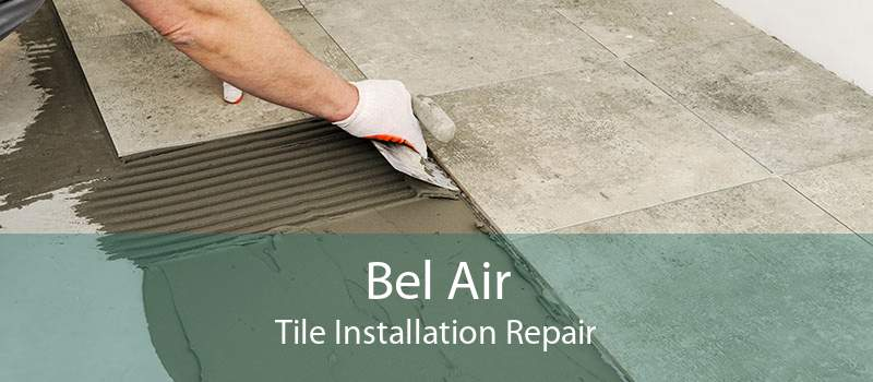 Bel Air Tile Installation Repair