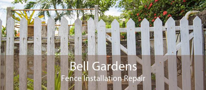 Bell Gardens Fence Installation Repair