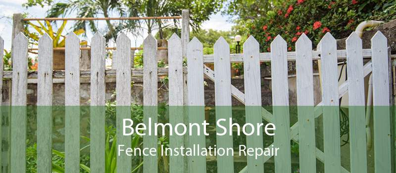 Belmont Shore Fence Installation Repair