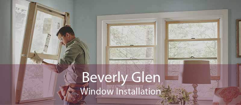 Beverly Glen Window Installation