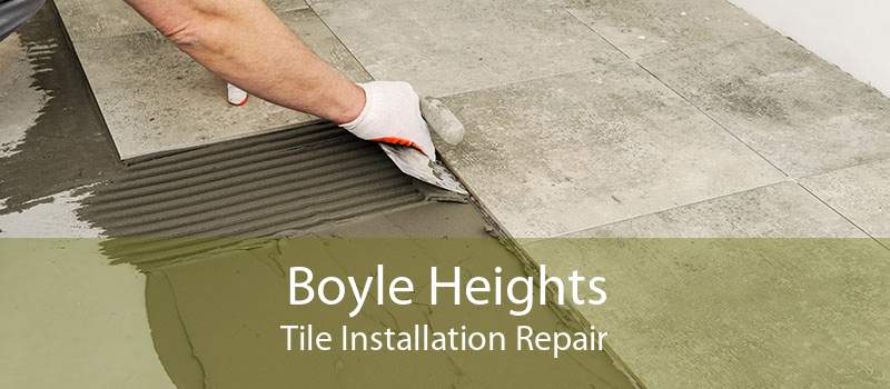 Boyle Heights Tile Installation Repair