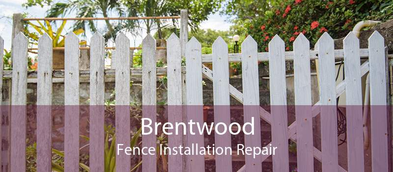 Brentwood Fence Installation Repair