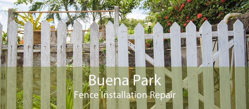 Buena Park Fence Installation Repair