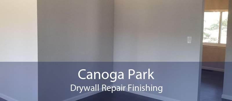 Canoga Park Drywall Repair Finishing