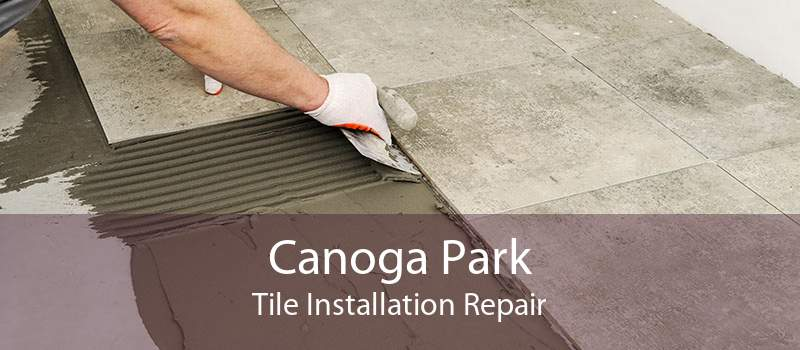Canoga Park Tile Installation Repair