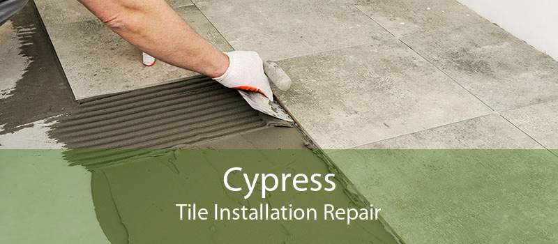 Cypress Tile Installation Repair