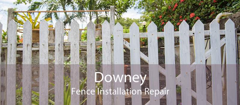 Downey Fence Installation Repair