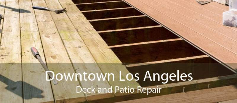 Downtown Los Angeles Deck and Patio Repair
