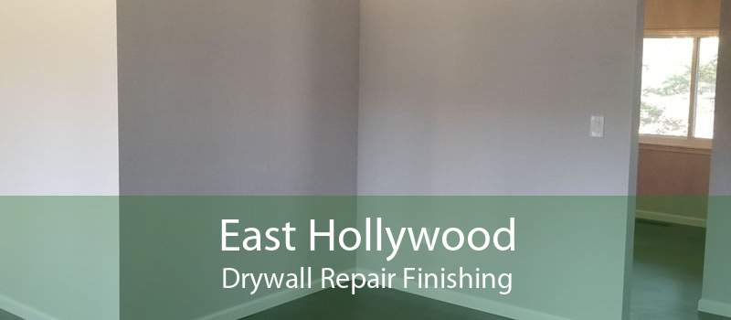 East Hollywood Drywall Repair Finishing