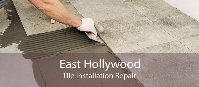 East Hollywood Tile Installation Repair