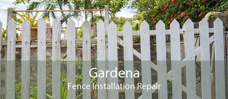 Gardena Fence Installation Repair