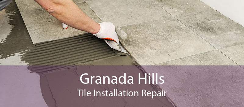 Granada Hills Tile Installation Repair