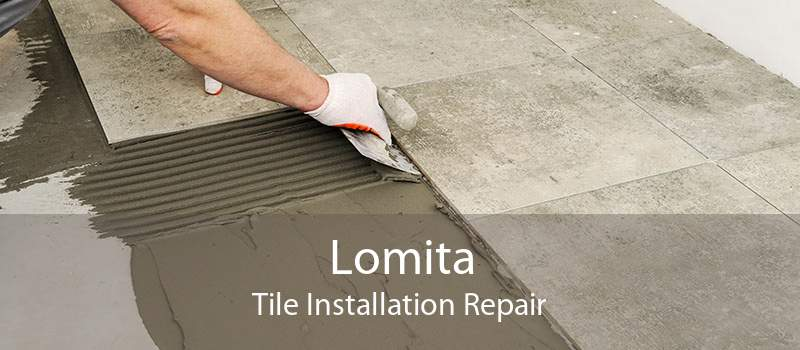 Lomita Tile Installation Repair