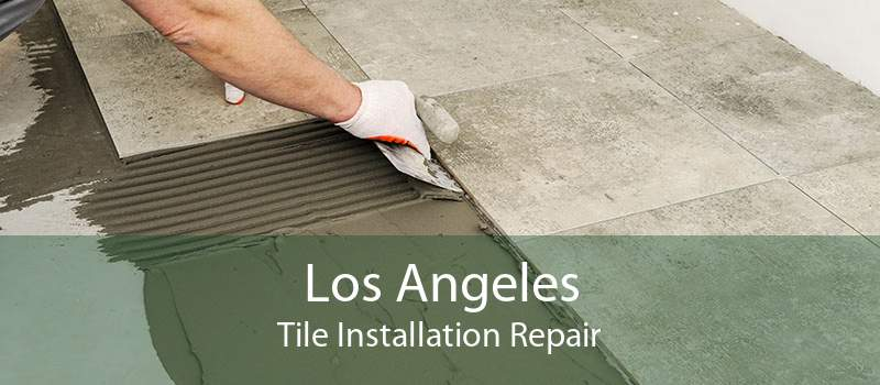 Los Angeles Tile Installation Repair