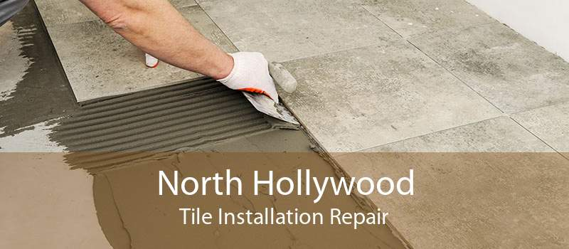 North Hollywood Tile Installation Repair