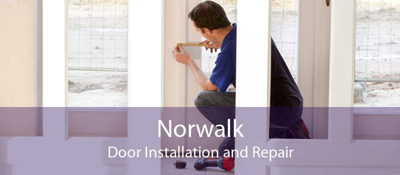 Norwalk Door Installation and Repair