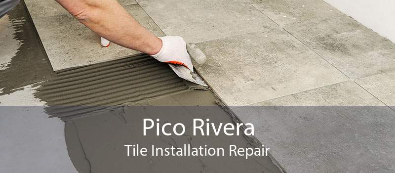 Pico Rivera Tile Installation Repair