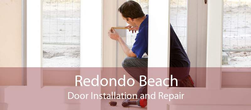 Redondo Beach Door Installation and Repair