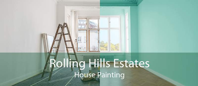 Rolling Hills Estates House Painting