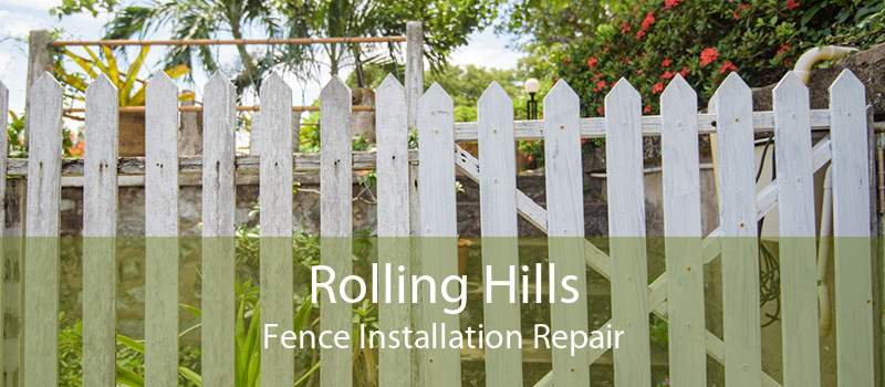 Rolling Hills Fence Installation Repair