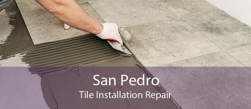 San Pedro Tile Installation Repair