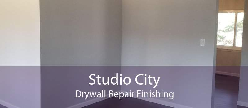 Studio City Drywall Repair Finishing