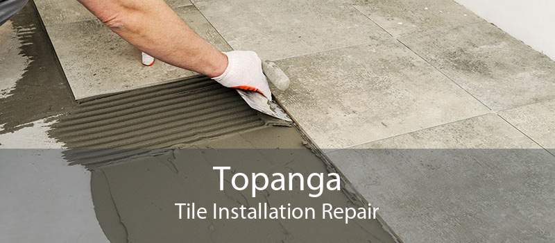 Topanga Tile Installation Repair
