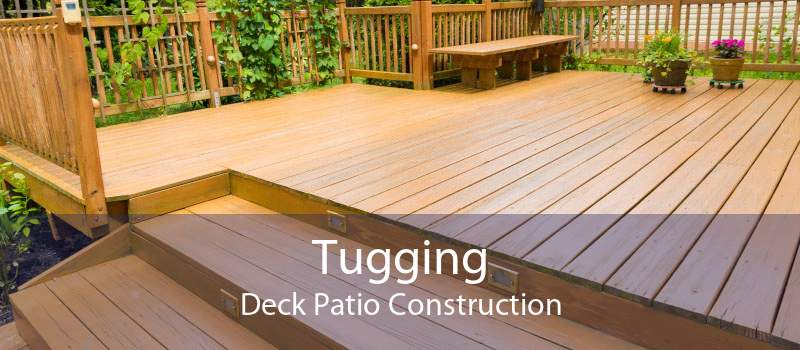 Tugging Deck Patio Construction