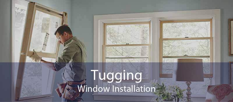 Tugging Window Installation