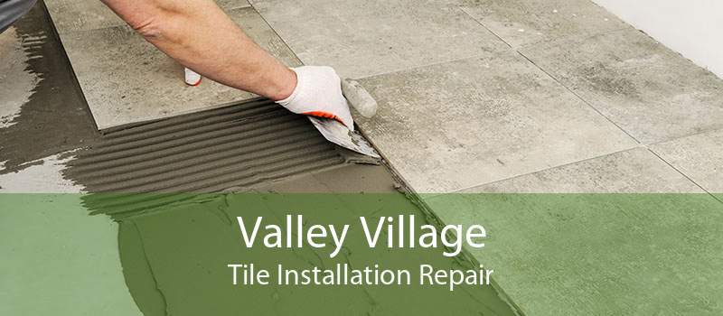 Valley Village Tile Installation Repair