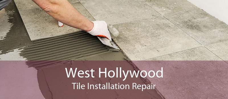 West Hollywood Tile Installation Repair