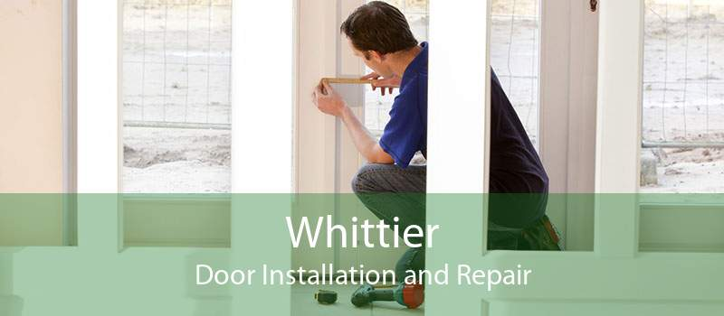 Whittier Door Installation and Repair