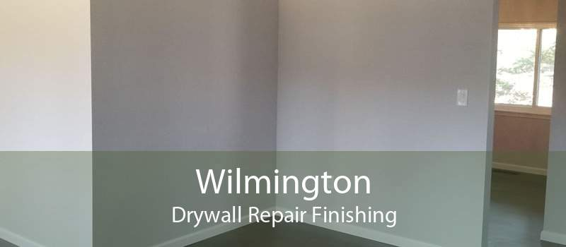Wilmington Drywall Repair Finishing